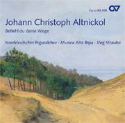Johann Christoph Altnickol: Befiehl du deine Wege. Mass and Motets