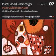 Rheinberger: Vom Goldenen Horn. Secular choral music