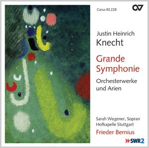 Justin Heinrich Knecht: Grande Symphonie. Orchesterwerke und Arien