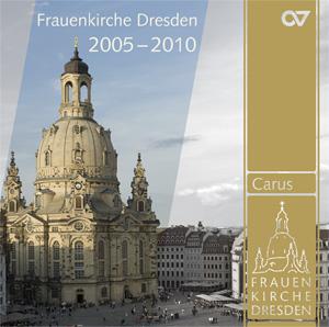 Musik aus der Frauenkirche Dresden - Musikalische Höhepunkte der Jahre 2005–2010