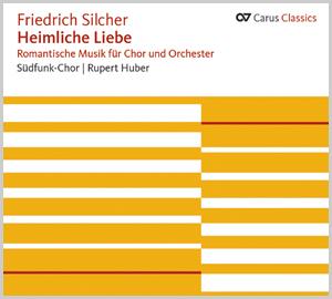 Silcher: Heimliche Liebe. Romantische Musik für Chor und Orchester (Carus Classics)