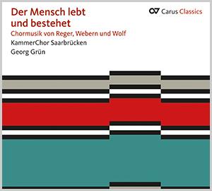 Der Mensch lebt und bestehet. Chormusik von Reger, Webern und Wolf (Carus Classics)