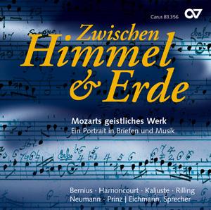 Zwischen Himmel und Erde. Mozarts geistliches Werk. Ein Portrait in Briefen und Musik (Bernius, Kaljuste)