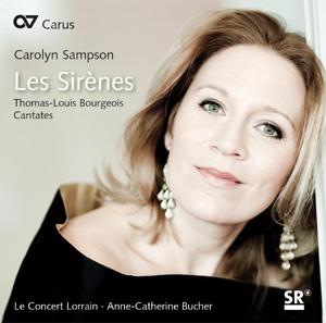 Carolyn Sampson: Les Sirènes. Thomas-Louis Bourgeois - Cantates