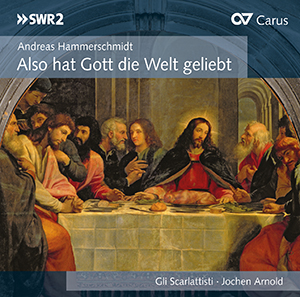 Andreas Hammerschmidt: Also hat Gott die Welt geliebt. Choral works for Passion and Easter