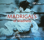 Calmus Ensemble - Madrigals of Madness