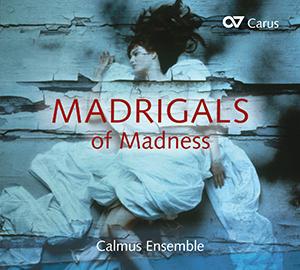 Calmus Ensemble - Madrigals of Madness