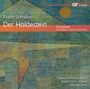 Franz Schreker: Der Holdestein. Choral works by Schreker, Fuchs und Braunfels