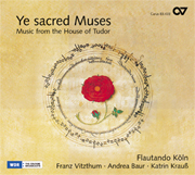 Ye sacred Muses. Music from the House of Tudor