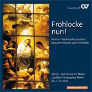 Frohlocke nun. Berliner Weihnachtsmusiken zwischen Barock und Romantik