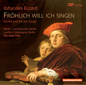 Johannes Eccard: Fröhlich will ich singen. Sacred and secular songs