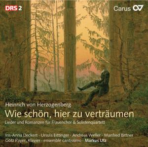Herzogenberg: Wie schön, hier zu verträumen. Lieder und Romanzen für Frauenchor und Solistenquartett