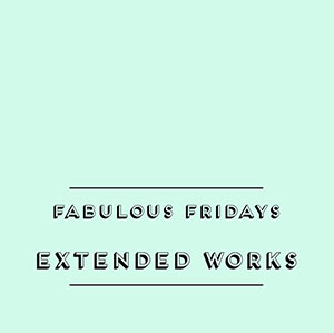 Extended Works. Fabulous Fridays