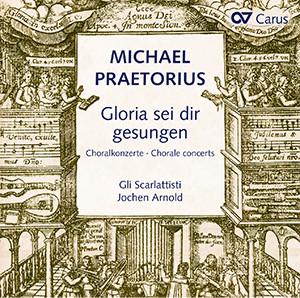 Praetorius: Gloria sei dir gesungen. Choralkonzerte nach Liedern von Luther, Nicolai und anderen
