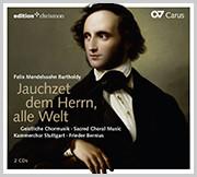 Mendelssohn: Jauchzet dem Herrn, alle Welt. Geistliche Chormusik