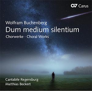 Buchenberg: Dum medium silentium. Chorwerke