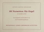Anton Cajetan Adlgasser: 103 Versetten für Orgel