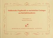 Süddeutsche Orgelmusik zu marianischen Gesängen