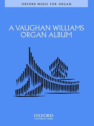 Ralph Vaughan Williams: A Vaughan Williams Organ Album